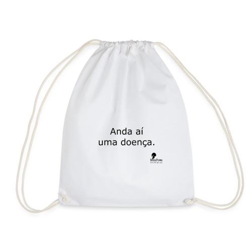 Anda aí uma doença. - Drawstring Bag