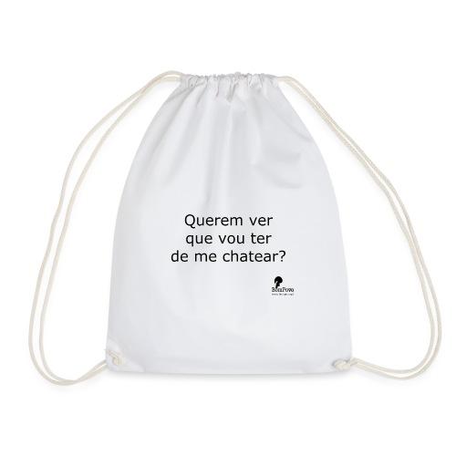 Querem ver que vou ter de me chatear? - Drawstring Bag