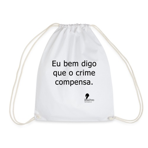 Eu bem digo que o crime compensa. - Drawstring Bag