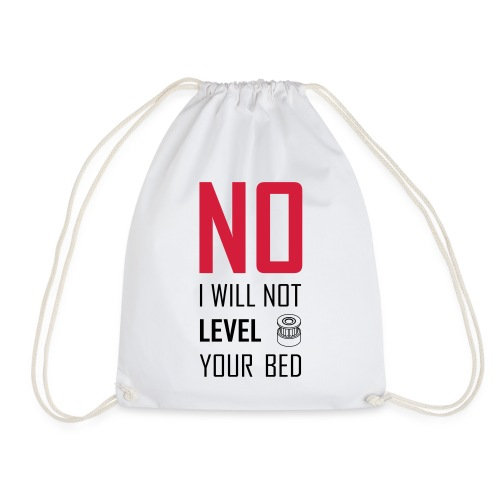 No I will not level your bed (vertical) - Drawstring Bag