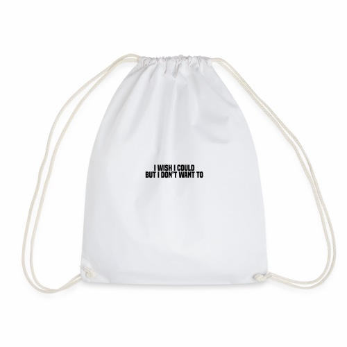 I wish I could but I don't want to - Drawstring Bag