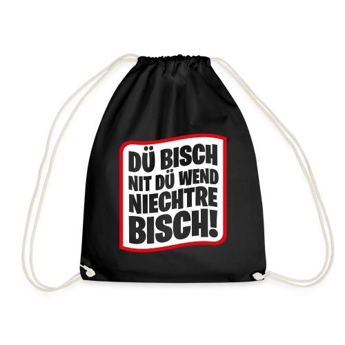 DÜ BISCH NIT DÜ WEND NIECHTRE BISCH! - Turnbeutel