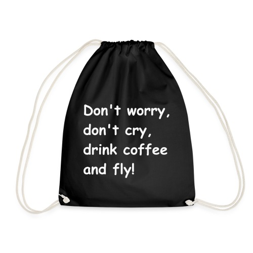 Don't worry, don't cry, drink coffee and fly! - Turnbeutel