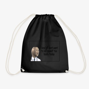 i kind of dont want to kill myself too v=badly tod - Drawstring Bag