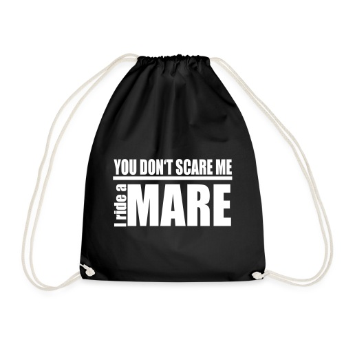 You don't scare me! I ride a mare - Turnbeutel