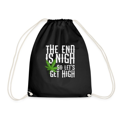 The End Is Nigh - So Let's Get High on Weed Pot - Drawstring Bag