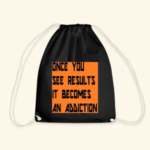 Once you see results it becomes an addiction - Drawstring Bag