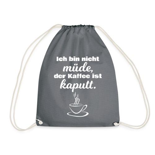 Ich bin nicht müde, der Kaffee ist kaputt. - Turnbeutel