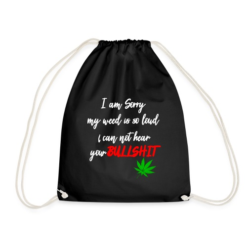 Sorry is loud - Cannabis and other bullshit - Drawstring Bag