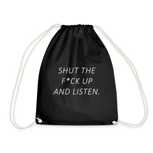 Shut the fuck up and listen - Drawstring Bag