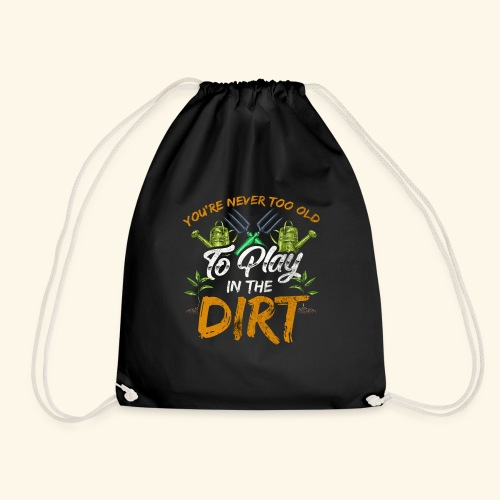 You re Never Too Old To Play In The Dirt Gardening - Turnbeutel