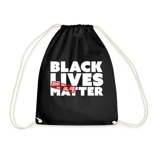 BLACK LIVES (SHOULD ALWAYS) MATTER - Drawstring Bag