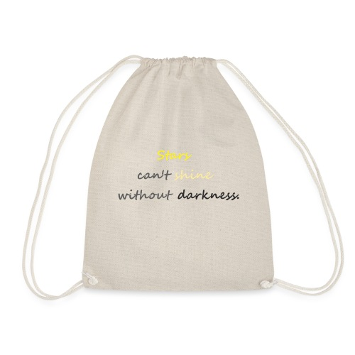 Stars can not shine without darkness - Drawstring Bag