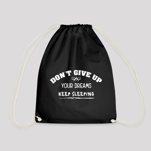 DON´T GIVE UP YOUR DREAMS - KEEP SLEEPING - Turnbeutel