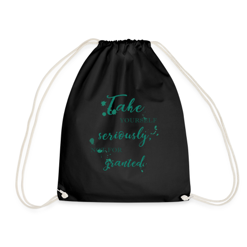 Take yourself seriously, not for granted - Drawstring Bag