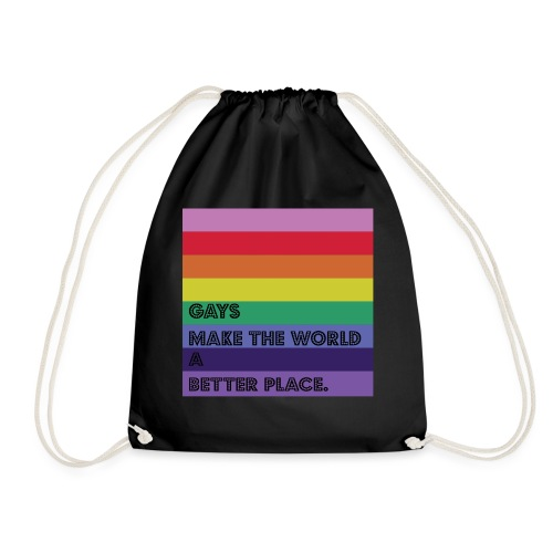 Gays make the world a better place - Drawstring Bag
