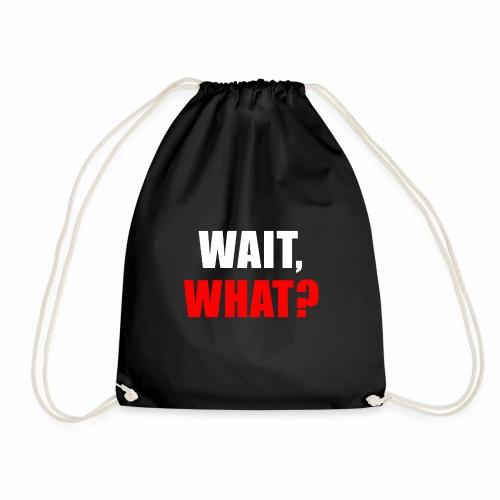 Wait What Funny Popular Humor And Saying Pun - Drawstring Bag