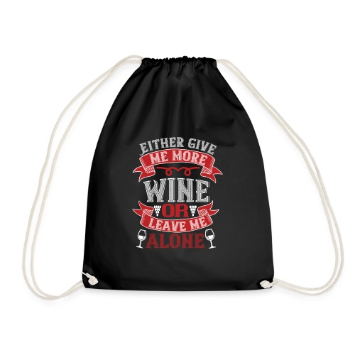 Either give me more wine or leave me alone - Drawstring Bag
