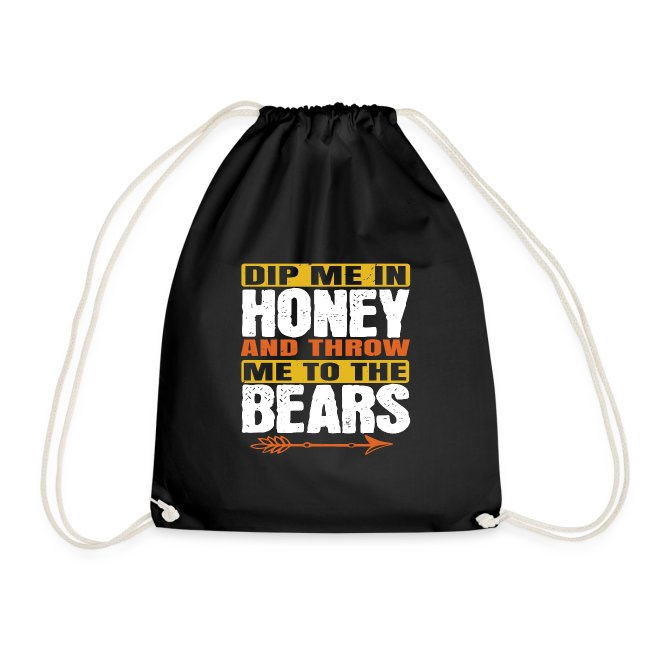 dip me in honey and throw me to the bears