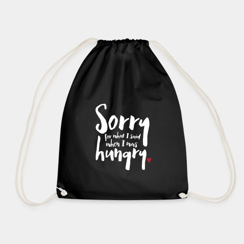 Sorry For What I Said When I Was Hungry - white - Drawstring Bag