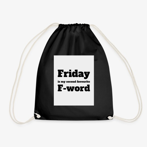 Friday is my second favourite f-word - Drawstring Bag