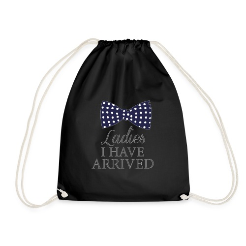 Ladies i have arrived - Drawstring Bag
