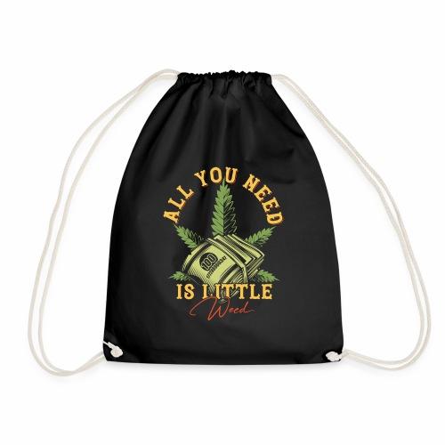 Alles was du brauchst ist Cannabis Gras Hanf Weed - Turnbeutel