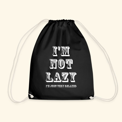 I'm not lazy, I'm just very relaxed. WHITE. - Drawstring Bag