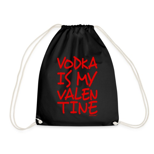 Vodka is my Valentine, Francisco Evans ™ - Drawstring Bag