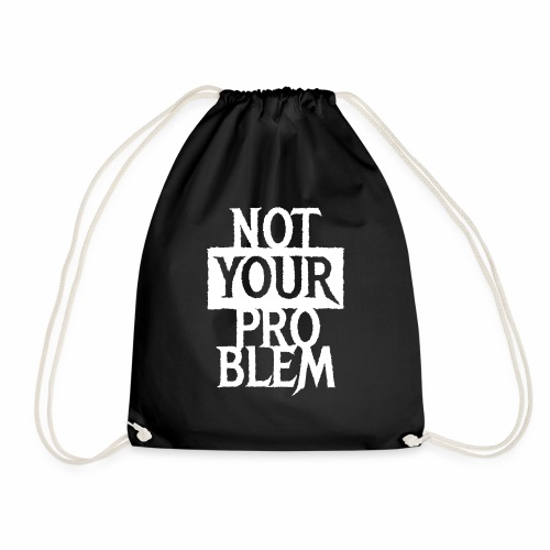 NOT YOUR PROBLEM - Coole Statement Geschenk Ideen - Turnbeutel