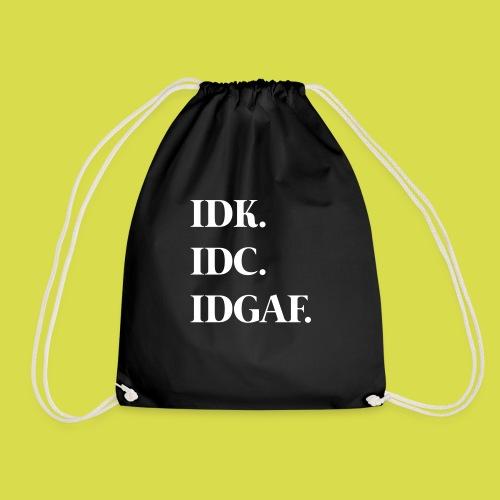 Idk. Idc. Idgaf. - Drawstring Bag