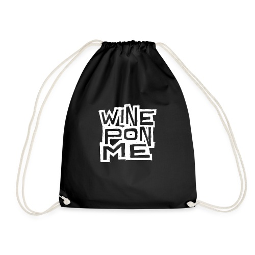 Wine Pon Me [T-Shirt] - Drawstring Bag