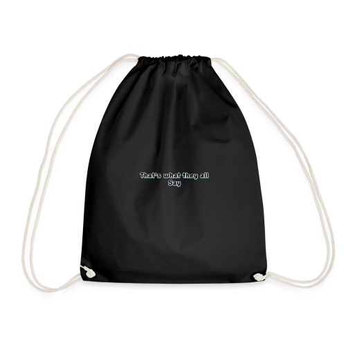 thats what they all say clothing wear. - Drawstring Bag