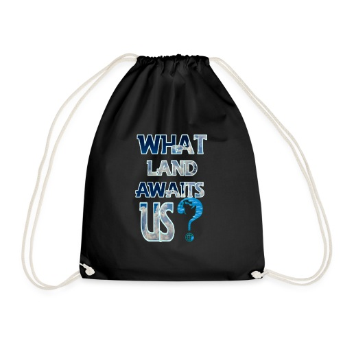 What land awaits us p - Drawstring Bag
