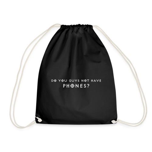 Do You Guys Not Have Phones? - Drawstring Bag