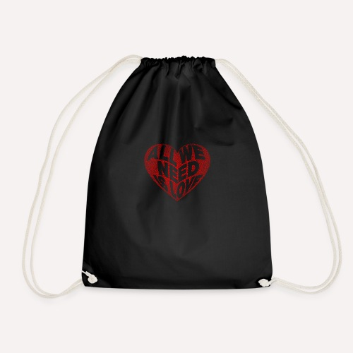 All we need is love Custom Design T-shirt Apparel - Drawstring Bag