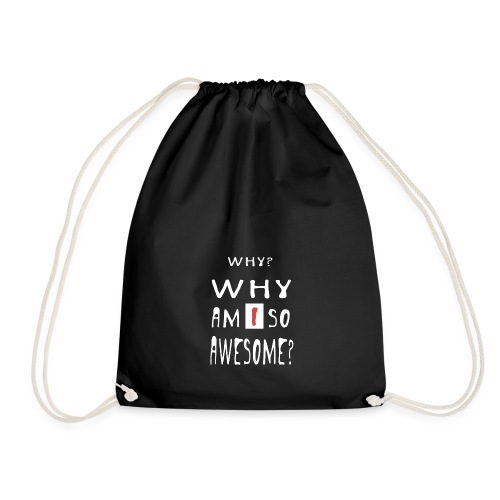 WHY AM I SO AWESOME? - Drawstring Bag