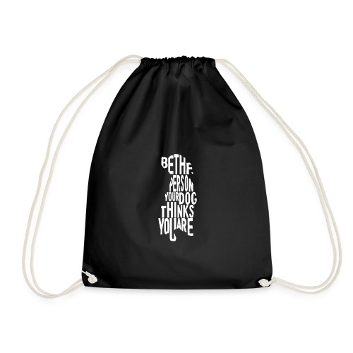 Be The Person Your Dog Thinks You Are Shirt - Drawstring Bag