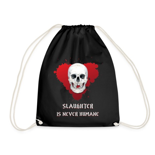 SLAUGHTER IS NEVER HUMANE - Drawstring Bag