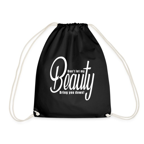 Don't let my BEAUTY bring you down! (White) - Drawstring Bag