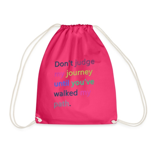 Dont judge my journey until you've walked my path - Drawstring Bag
