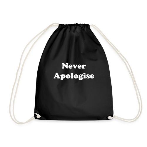 Never Apologise. - Drawstring Bag