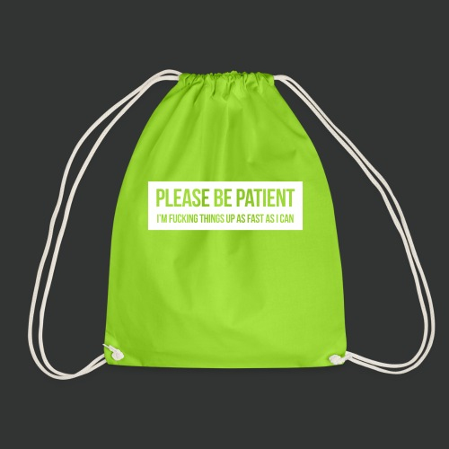 Please be patient - Drawstring Bag