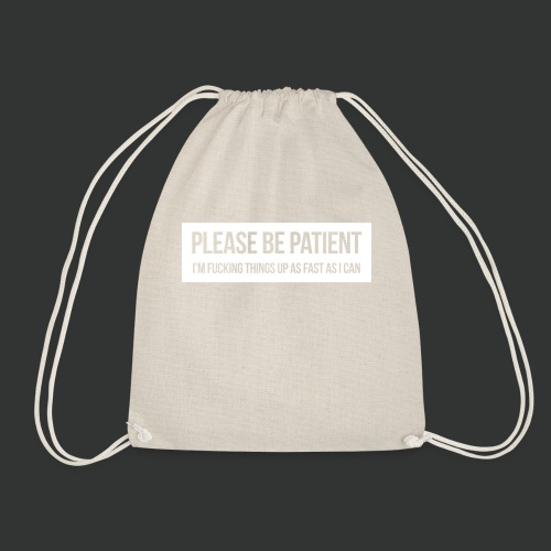 Please be patient - Drawstring Bag