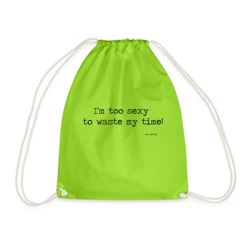 I m too sexy to waste my time - Drawstring Bag