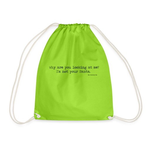 Why are you looking at me I m not your Santa - Drawstring Bag