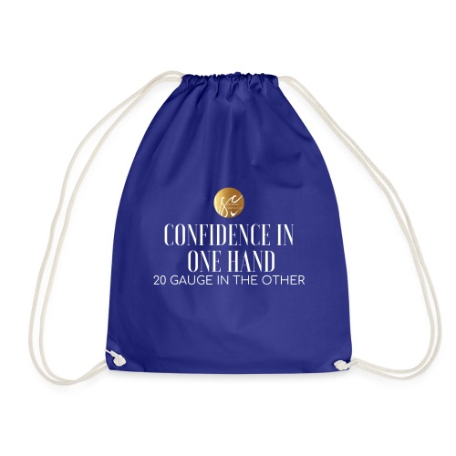 Confidence in one hand 20 gauge in the other - Drawstring Bag