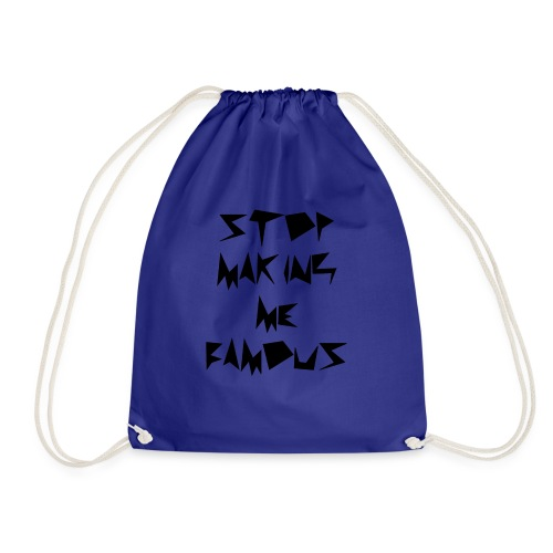 Stop making me famous - Drawstring Bag