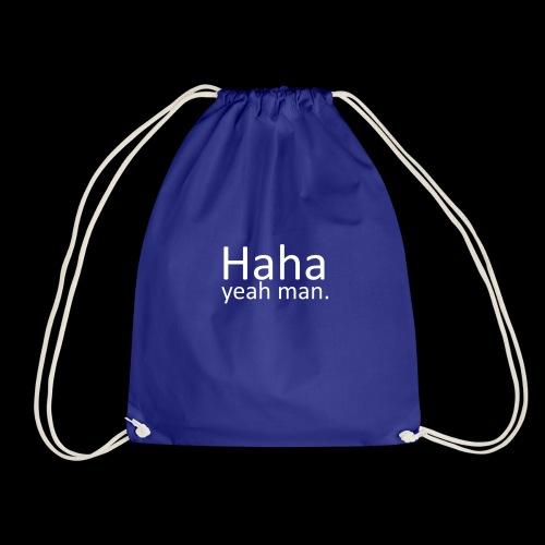 Haha yeah man. (White) - Drawstring Bag
