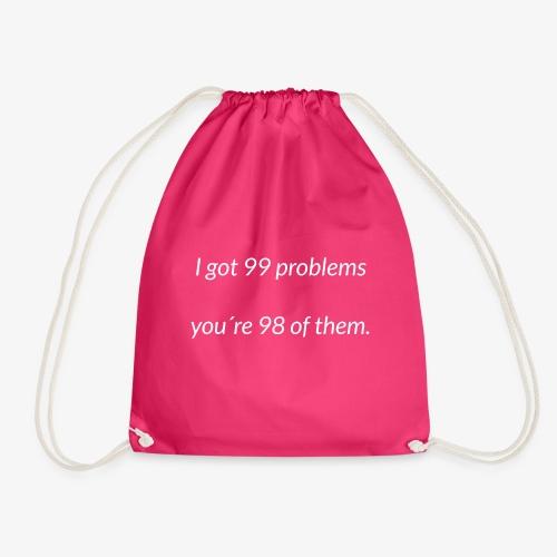 I got 99 problems - Drawstring Bag